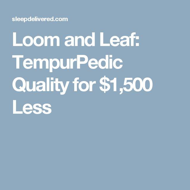 Loom and Leaf: TempurPedic Quality for $1,500 Less