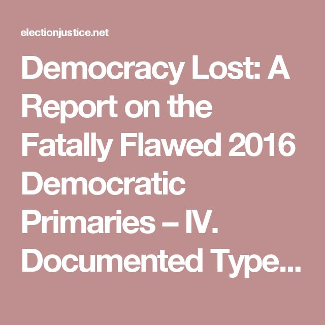 Democracy Lost: A Report on the Fatally Flawed 2016 Democratic Primaries – IV. Documented Types of Voter Suppression and Election Fraud in the 2016 U.S. Presidential Primaries B. Registration tampering – Election Justice USA
