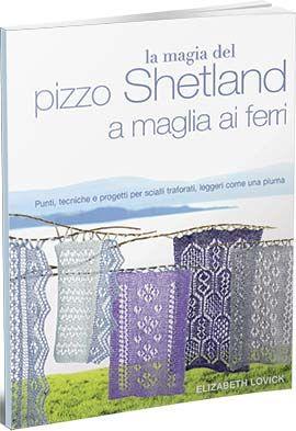 La magia del pizzo Shetland a maglia ai ferri da Edizioni Il Castello - Libri e Riviste - Ricamo - Casa Cenina