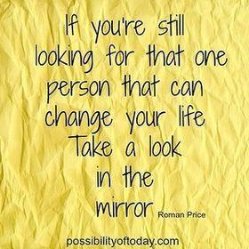 人生の運命を変える人をまだ探しているの? 鏡の中を見てごらん。