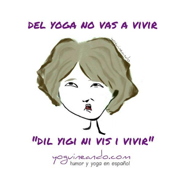 Viviendo del yoga seremos pobres pero felices. Yoguineando, humor y yoga en español. Más en www.yoguineando.com