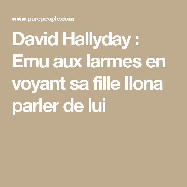 David Hallyday : Emu aux larmes en voyant sa fille Ilona parler de lui
