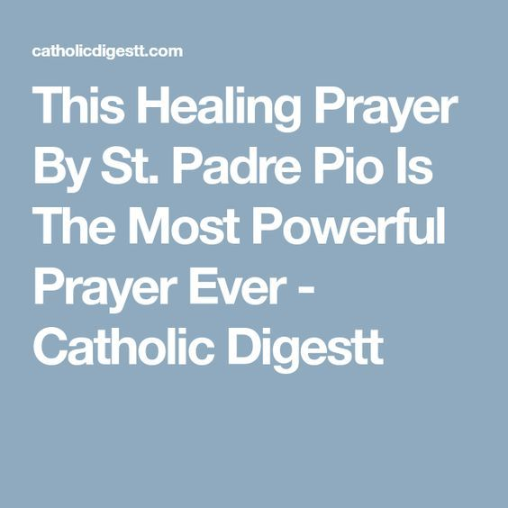This Healing Prayer By St. Padre Pio Is The Most Powerful