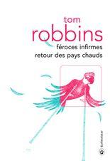 Féroces infirmes retour des pays chauds - Tom Robbins - éditions Gallmeister