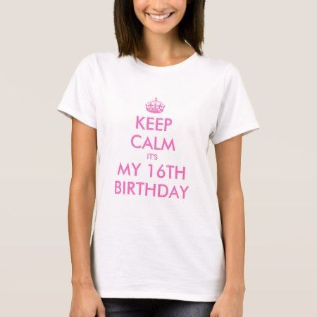 Pink Keep Calm T shirt for sweet 16th Birthday - tap to personalize and get yours
