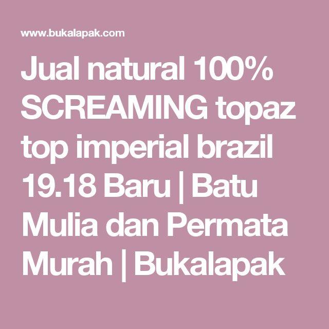 Jual natural 100% SCREAMING topaz top imperial brazil 19.18 Baru | Batu Mulia dan Permata Murah | Bukalapak