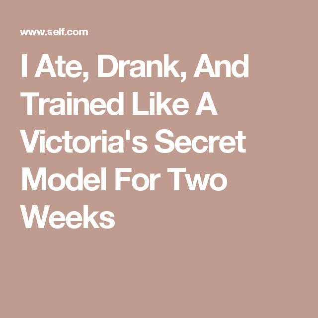 I Ate, Drank, And Trained Like A Victoria's Secret Model For Two Weeks