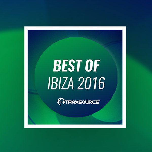 Traxsource Best Of Ibiza 2016 Hype Chart TT-141941 Exclusive » Minimal Freaks