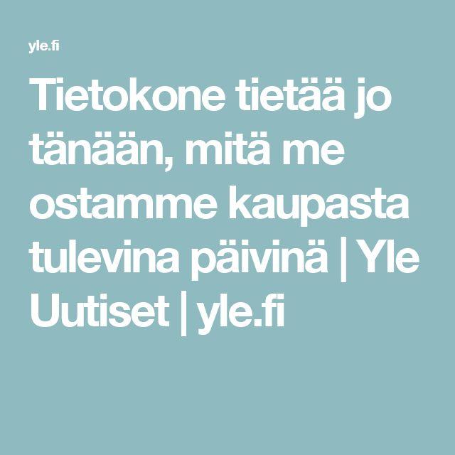 Tietokone tietää jo tänään, mitä me ostamme kaupasta tulevina päivinä   Yle Uutiset   yle.fi