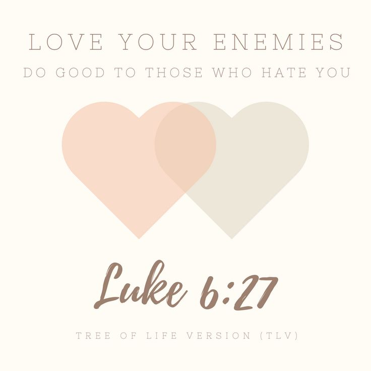 """But I say to you who are listening: Love your enemies, do good to those who hate you"" Luke 6:27 TLV #tlvbible #thelovemonth"