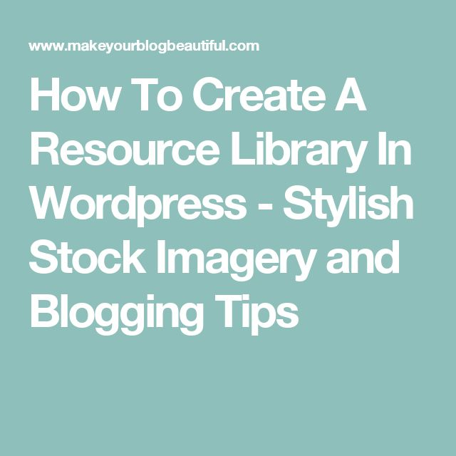 How To Create A Resource Library In Wordpress - Stylish Stock Imagery and Blogging Tips