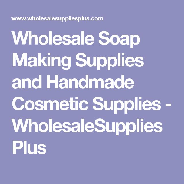 Wholesale Soap Making Supplies and Handmade Cosmetic Supplies - WholesaleSuppliesPlus