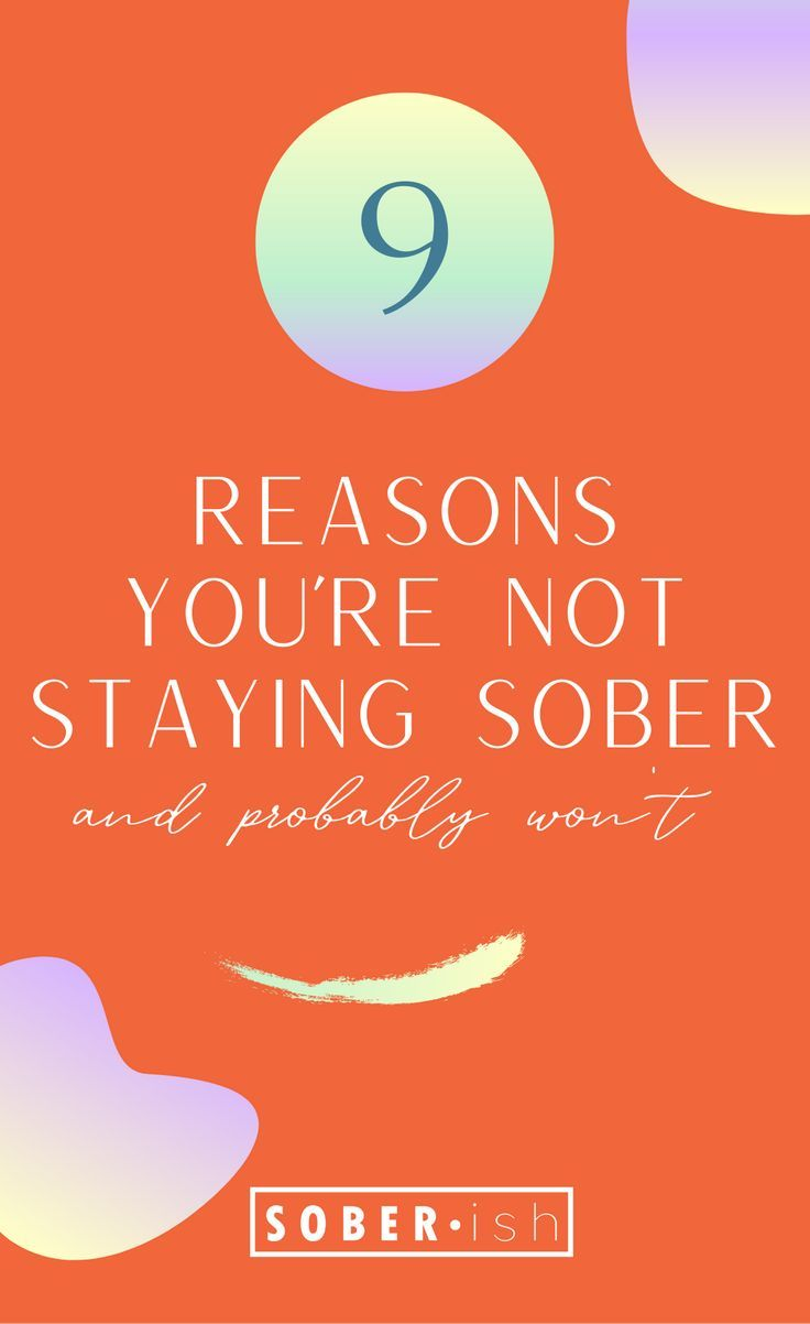 9 Reasons You Re Not Staying Sober And Probably Won T In 2020 Getting Sober Sober Life Sober