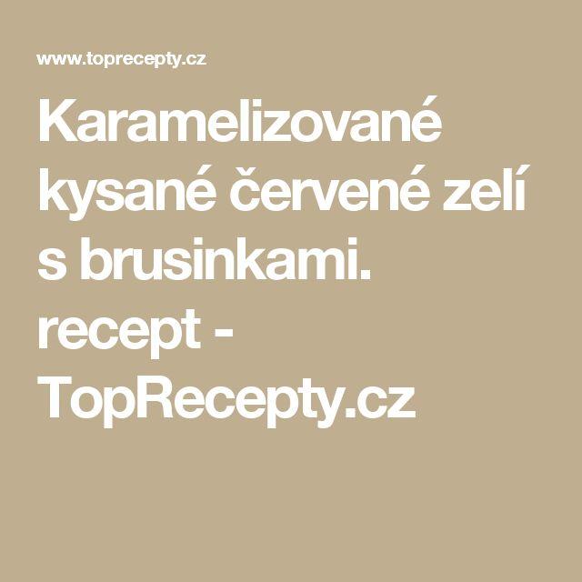 Karamelizované kysané červené  zelí s brusinkami. recept - TopRecepty.cz