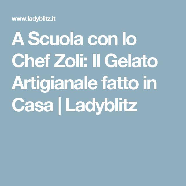 A Scuola con lo Chef Zoli: Il Gelato Artigianale fatto in Casa | Ladyblitz