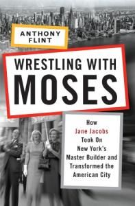 Wrestling with Moses: How Jane Jacobs Took on New York's Master Builder and Transformed the American City - Robert A Caro's tome The Power Broker: Robert Moses and the Fall of New York is a thick, unwieldy book at 1344 pages. It sits on my shelf with yellowed pages. I bought it shortly after I moved to New York City 30 years ago. I enjoy history and learned after I moved here that Robert Moses was an important piece of the NYC history puzzle. The book upon first reading was lost to me...