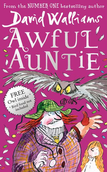 Awful Auntie by David Walliams. Aunt Alberta, may look respectable, with her posh friends and passion for tiddlywinks. But we think it's a fair guess that she's going to be awesomely evil… With a swindling aunt, a ghostly chimney sweep and a pet owl not called Hedwig. Spooky, daft and crazy funny.