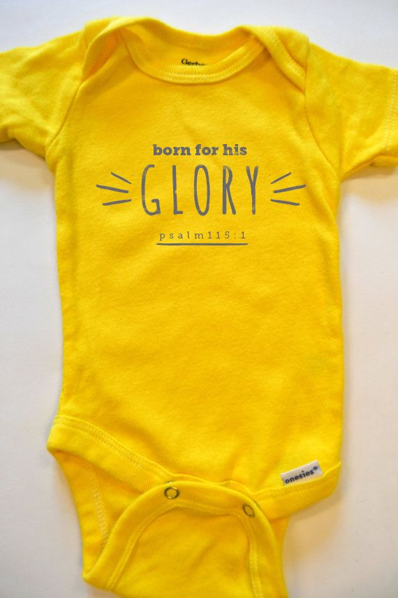 Adorable Born For His Glory Yellow Onesie! Psalm 115:1 www.surrenderbirth.com