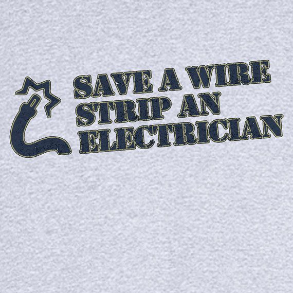 Save a Wire, Strip an Electrician Funny Graphic T-Shirt RC12835 via Etsy