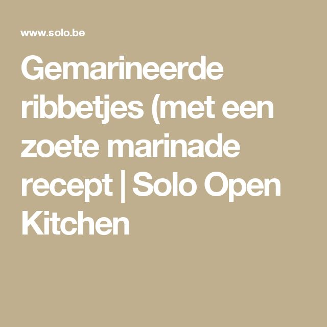 Gemarineerde ribbetjes (met een zoete marinade recept | Solo Open Kitchen