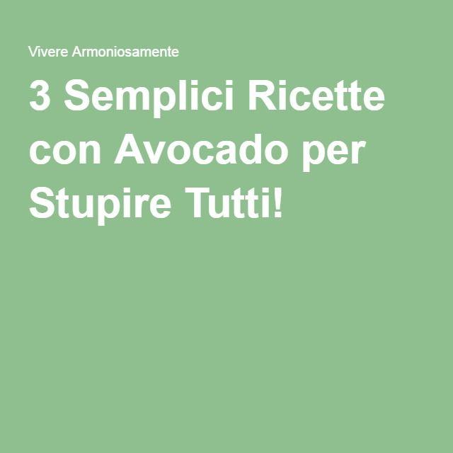 3 Semplici Ricette con Avocado per Stupire Tutti!