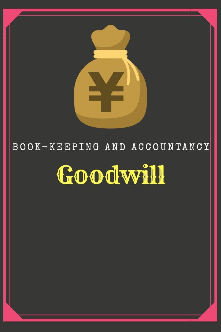 Goodwill - Basic Accounting Term, Book-Keeping and Accountancy | Bookkeeping  and Accountancy | Pinterest | Accounting and Books