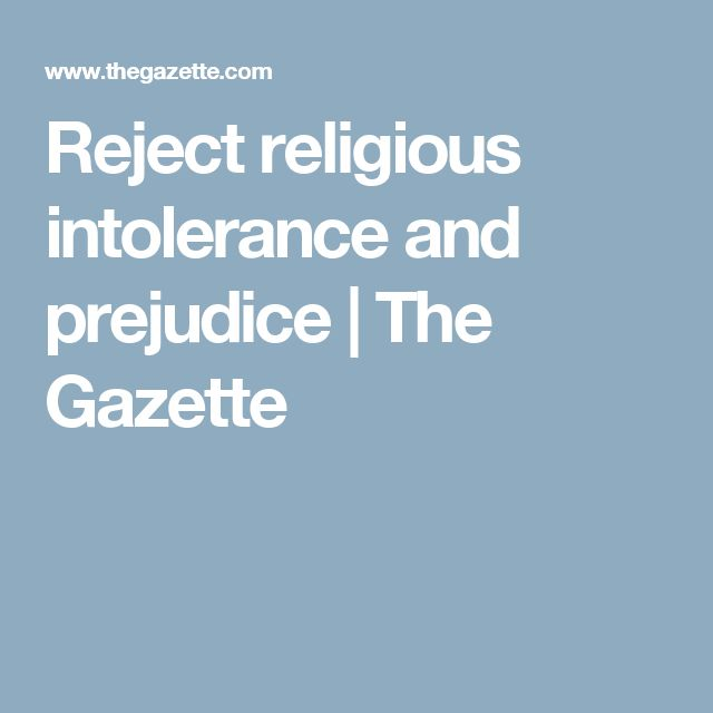 Reject religious intolerance and prejudice   The Gazette