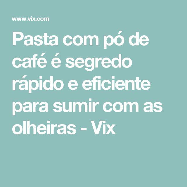 Pasta com pó de café é segredo rápido e eficiente para sumir com as olheiras - Vix