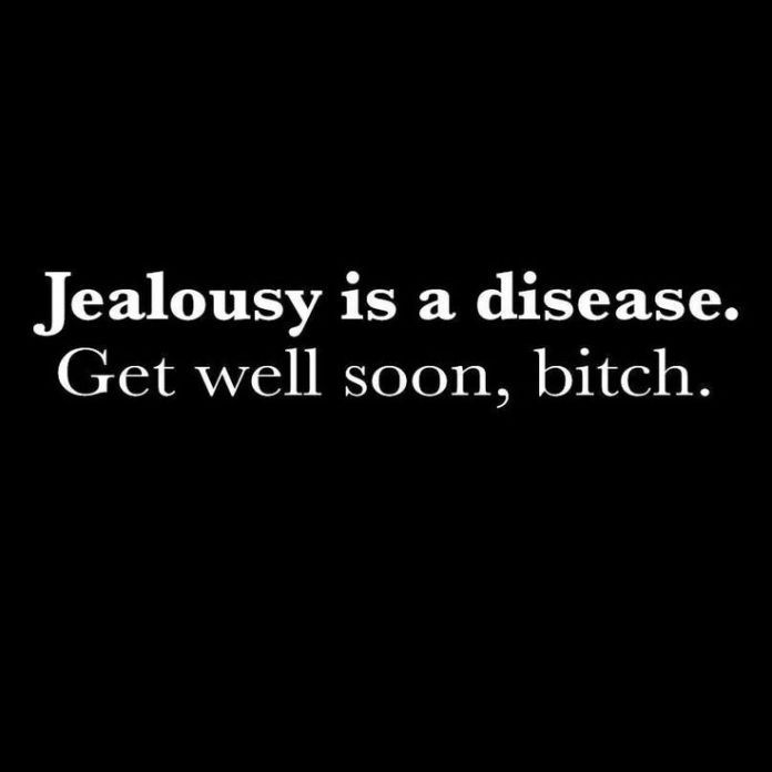 Jealousy Quotes You Create Your Own Drama Based On Pure Jealousy