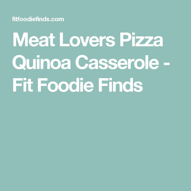 Meat Lovers Pizza Quinoa Casserole - Fit Foodie Finds
