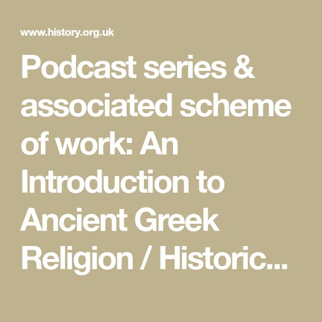 Podcast series & associated scheme of work: An Introduction to Ancient Greek Religion / Historical Association