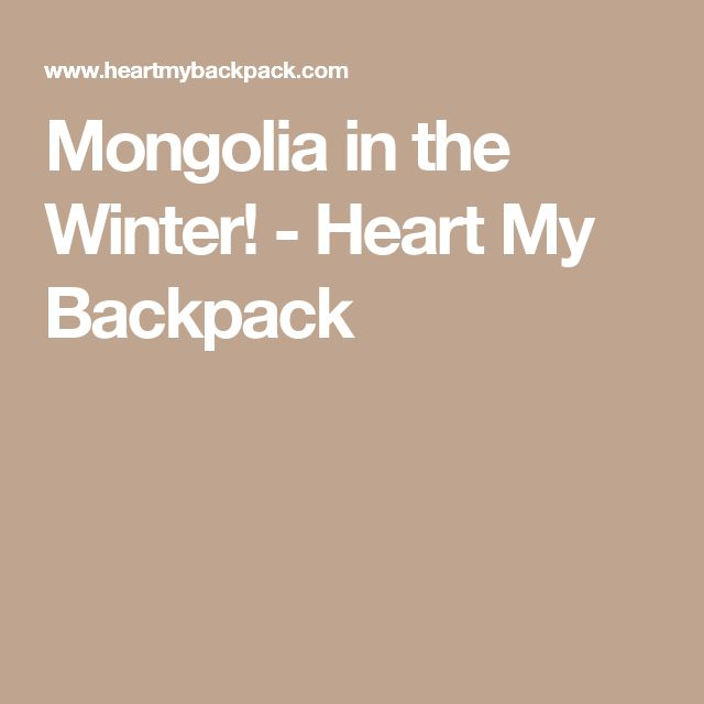 Mongolia in the Winter! - Heart My Backpack