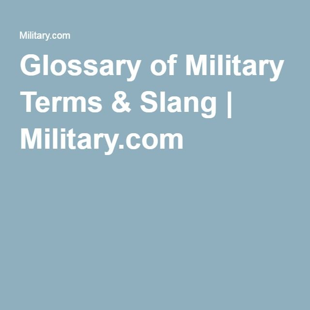 I need to know military terms so that I can better understand and communicate with my fellow military personnel.