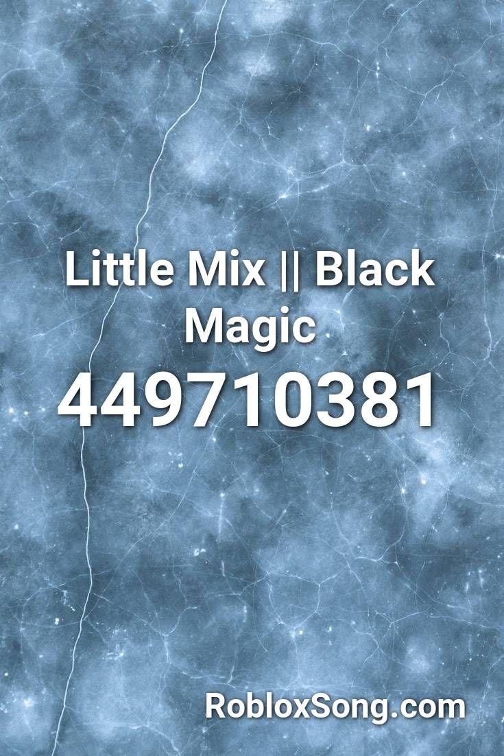 Little Mix Black Magic Roblox Id Roblox Music Codes In 2020