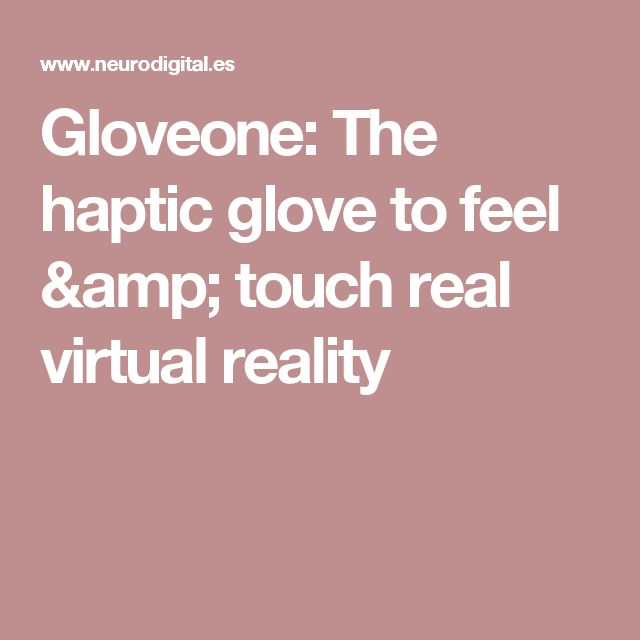 Gloveone: The haptic glove to feel & touch real virtual reality