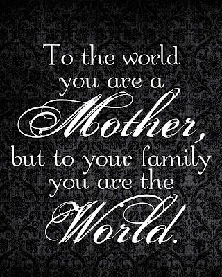 Hugs to all you  Mom's, Step-Mom's, Adopted Mom's, Foster Mom's. No matter what, you are still a mom and the world to your family!!❤