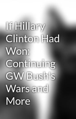 """Read """"If Hillary Clinton Had Won: Continuing GW Bush's Wars and More"""" #non-fiction"""