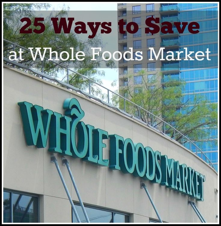 25 Ways to Save at Whole Foods Market