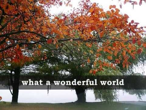 WHAT A WONDERFUL WORLD - Louis Armstrong (Lyrics) This is my all time favorite. I loved it before my son but with him in my world, it has such a deeper meaning. I pray he too, knows this is a wonderful world.