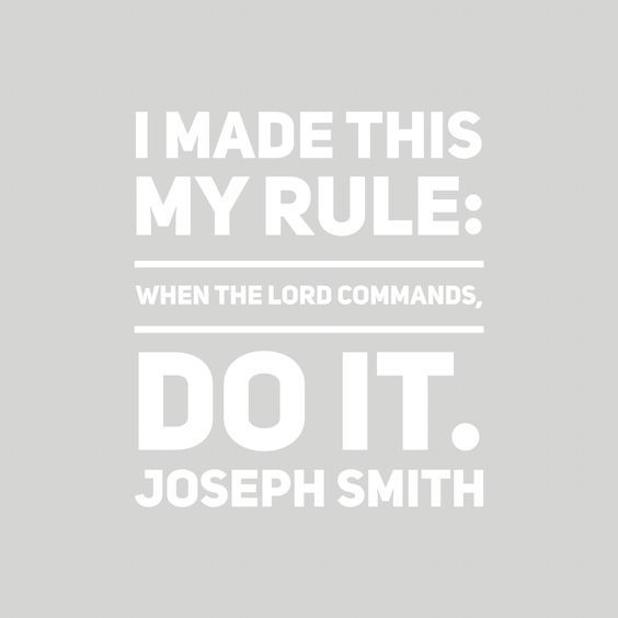 """""""I made this my rule: When the Lord commands, do it."""" #JosephSmith http://facebook.com/217921178254609 #ShareGoodness"""