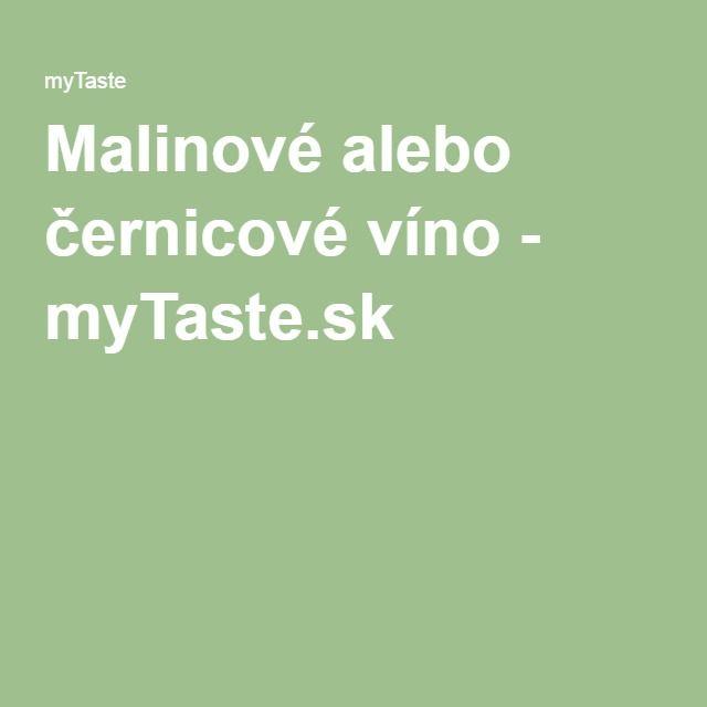 Malinové alebo černicové víno - myTaste.sk