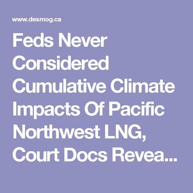 Feds Never Considered Cumulative Climate Impacts Of Pacific Northwest LNG, Court Docs Reveal | DeSmog Canada