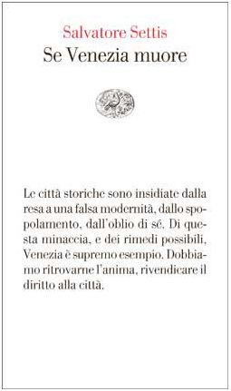 SALVATORE SETTIS, Se Venezia muore. Einaudi, 2014