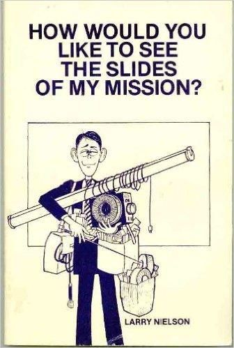How Would You Like to See the Slides of My Mission?: A Tastefull Collection of Missionary Humor