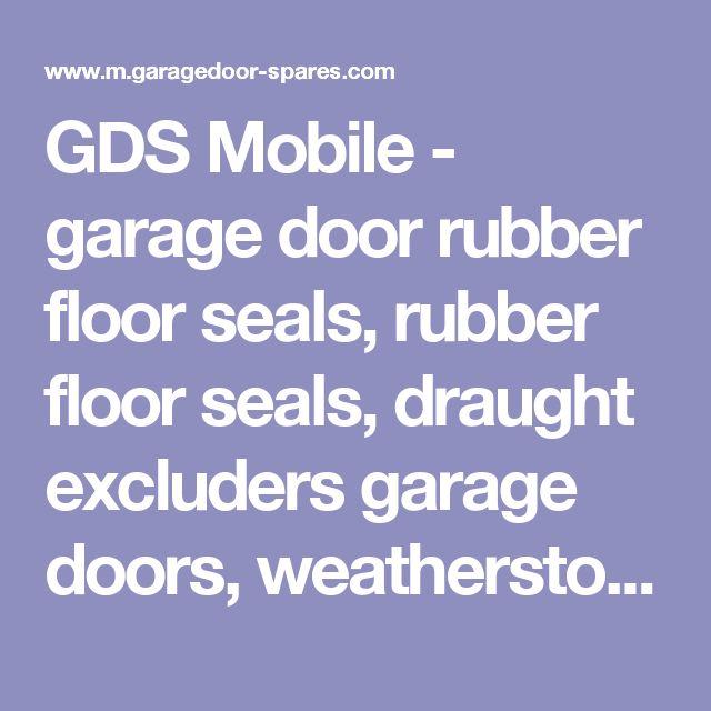 GDS Mobile - garage door rubber floor seals, rubber floor seals, draught excluders garage doors, weatherstop floor seal,