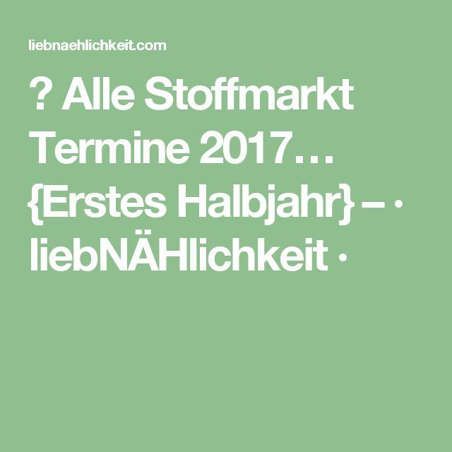 Alle Stoffmarkt Termine 2017… {Erstes Halbjahr} – · liebNÄHlichkeit ·