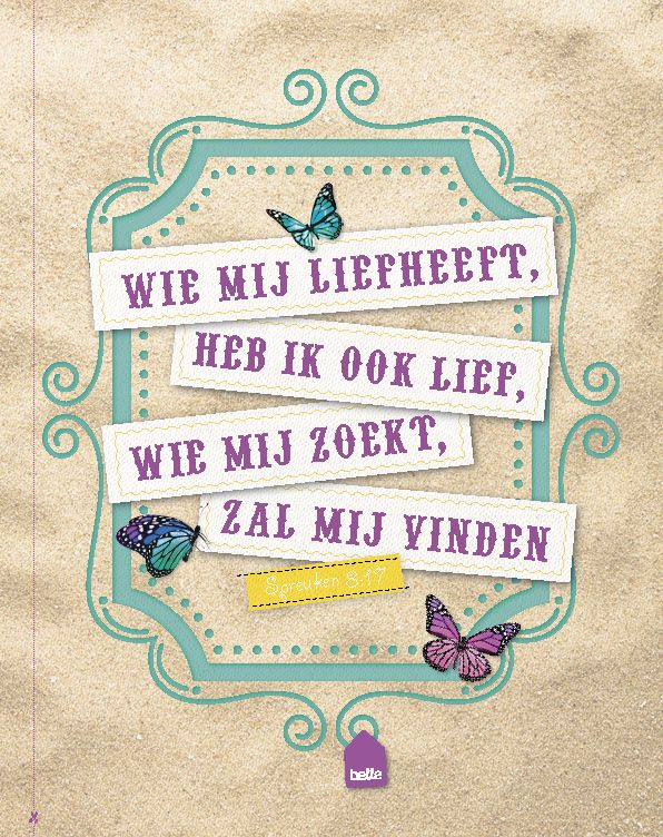 Wie mij liefheeft, heb ik ook lief. Wie mij zoekt, zal mij vinden. Spreuken 8:17 #bible #quote #belle