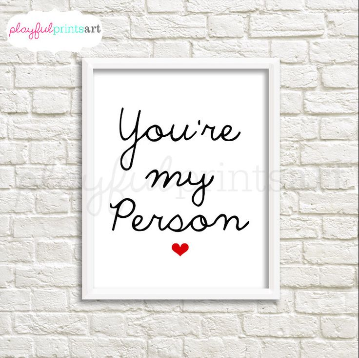 A personal favorite from my Etsy shop https://www.etsy.com/ca/listing/263814661/youre-my-person-print-8x10-digital