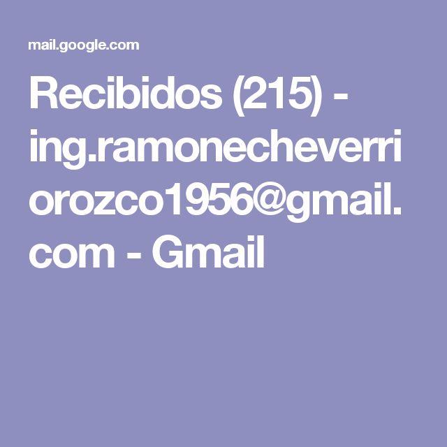 Recibidos (215) - ing.ramonecheverriorozco1956@gmail.com - Gmail