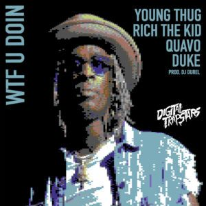 Young Thug  WTF U Doin Feat. Quavo Duke & Rich The Kid [New Song]
